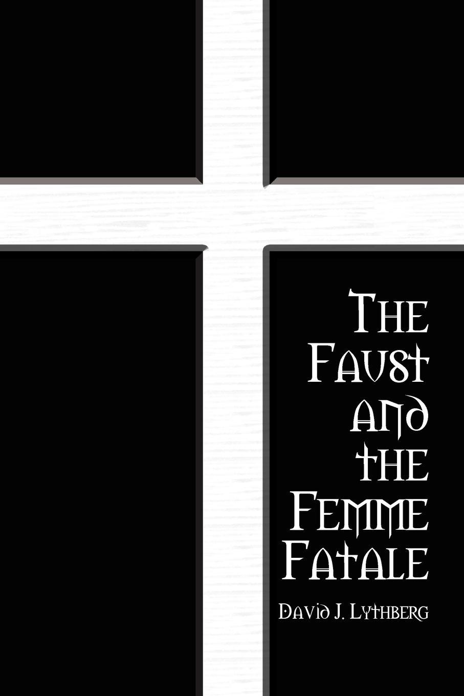 где купить David J. Lythberg The Faust and the Femme Fatale по лучшей цене