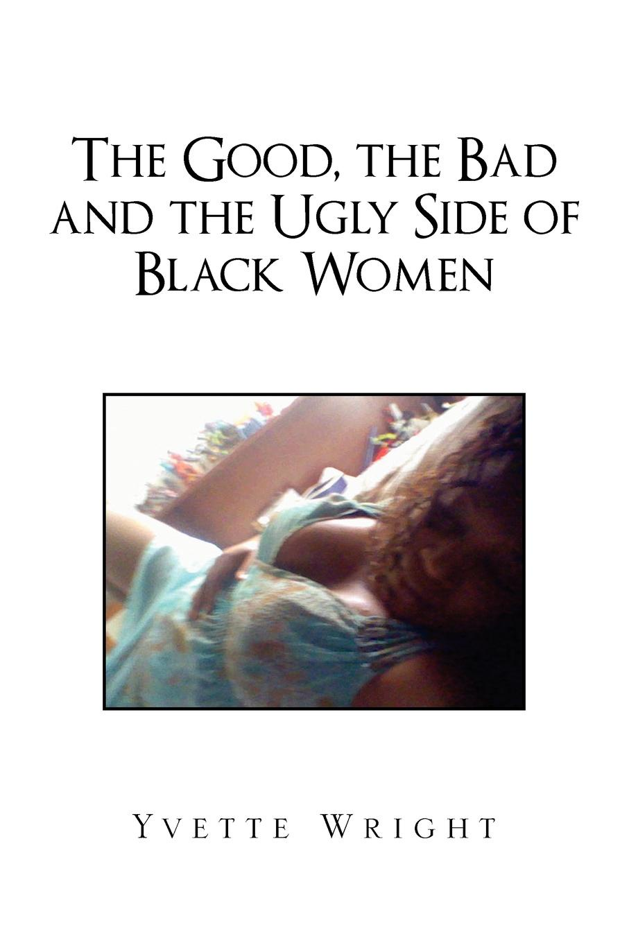 Yvette Wright The Good, the Bad and the Ugly Side of Black Women футболка классическая printio the good the bad and the ugly stanley leads