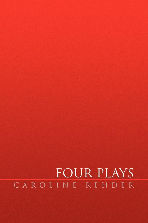 Caroline Rehder Four Plays four plays