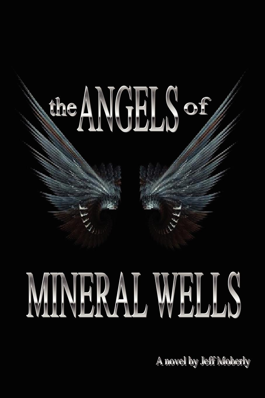 Jeff Moberly The Angels of Mineral Wells