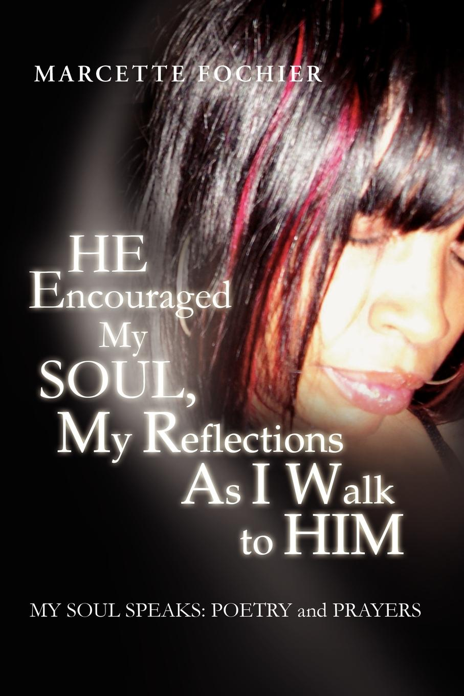 Marcette Fochier He Encouraged My Soul, My Reflections as I Walk to Him My Soul Speaks. Poetry and Prayers june moore soul fool to soul full