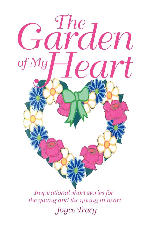 Joyce Tracy The Garden of My Heart ann aguirre the shape of my heart