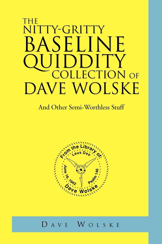 Dave Wolske The Nitty-Gritty Baseline Quiddity Collection of Dave Wolske dave aju dave aju heirlooms