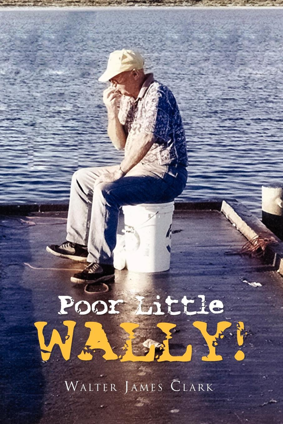 Walter James Clark Poor Little Wally! литтл уолтер little walter the best of little walter lp