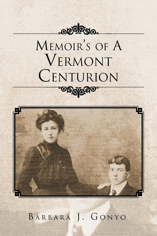 J. Gonyo Barbara J. Gonyo, Barbara J. Gonyo Memoir's of a Vermont Centurion barbara bain j a beginner s guide to blood cells