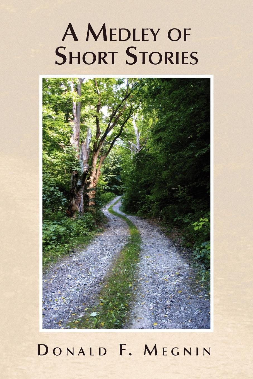 Donald F. Megnin A Medley of Short Stories moore frank frankfort a garden of peace a medley in quietude