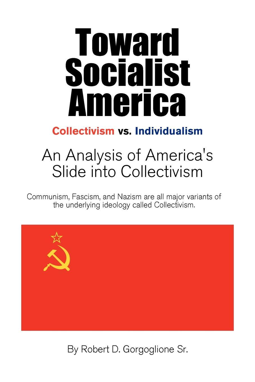 D. Gorgoglione Robert Sr, Sr. Toward Socialist America