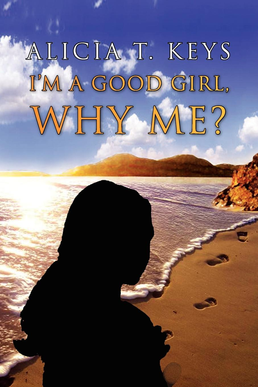 Alicia T. Keys I'm a Good Girl, Why Me? цена 2017
