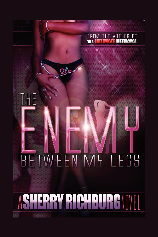 Sherry Richburg The Enemy Between My Legs