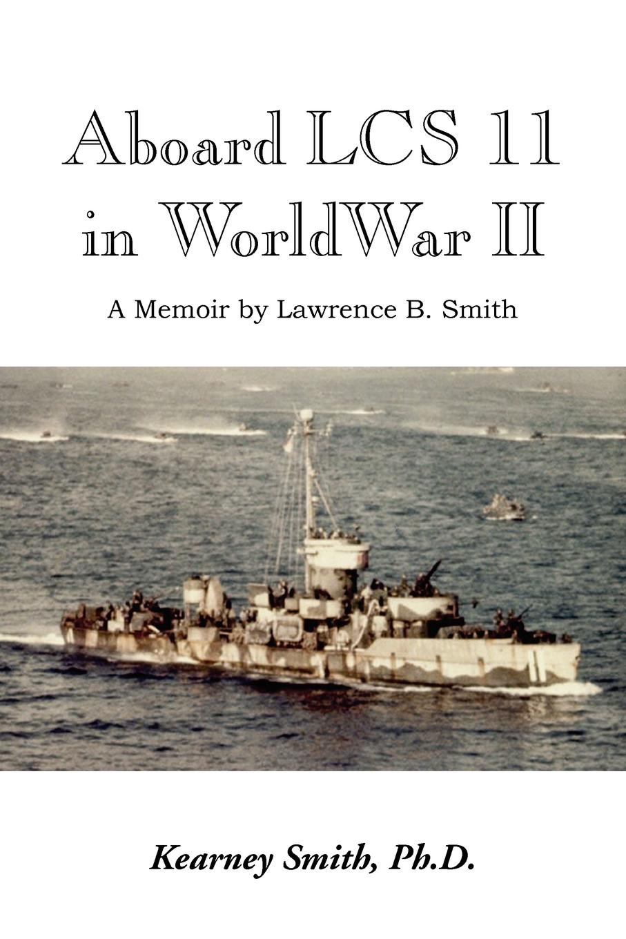 Kearney Ph. D. Smith, Lawrence B. Smith Aboard Lcs 11 in WW II ветровики korea toyota highlander 2015