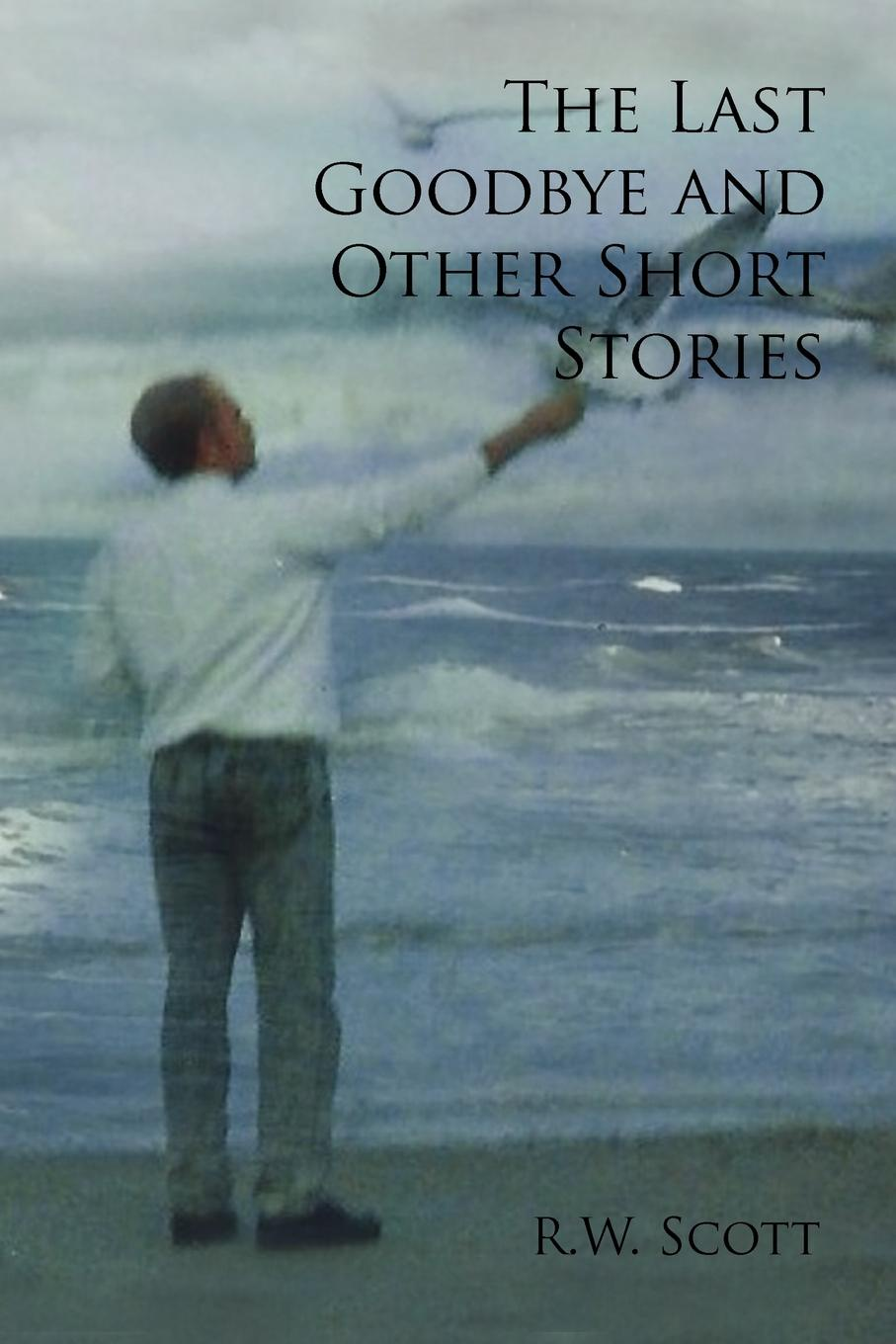 R. W. Scott The Last Goodbye and Other Short Stories last leaf and other stories
