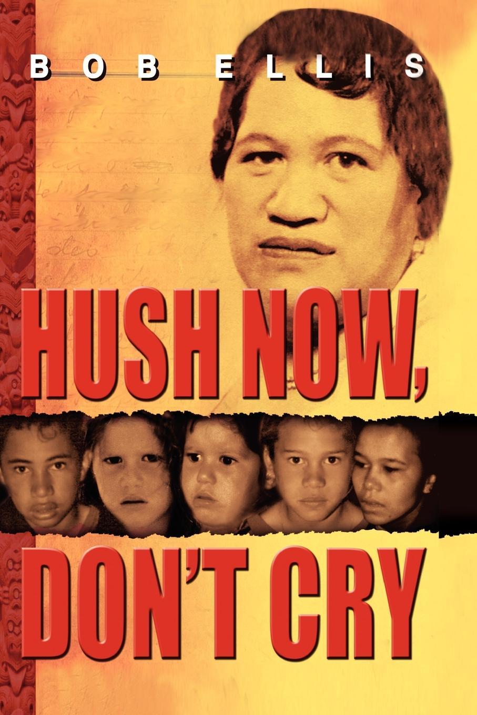 Bob Ellis Hush Now, Don't Cry цена