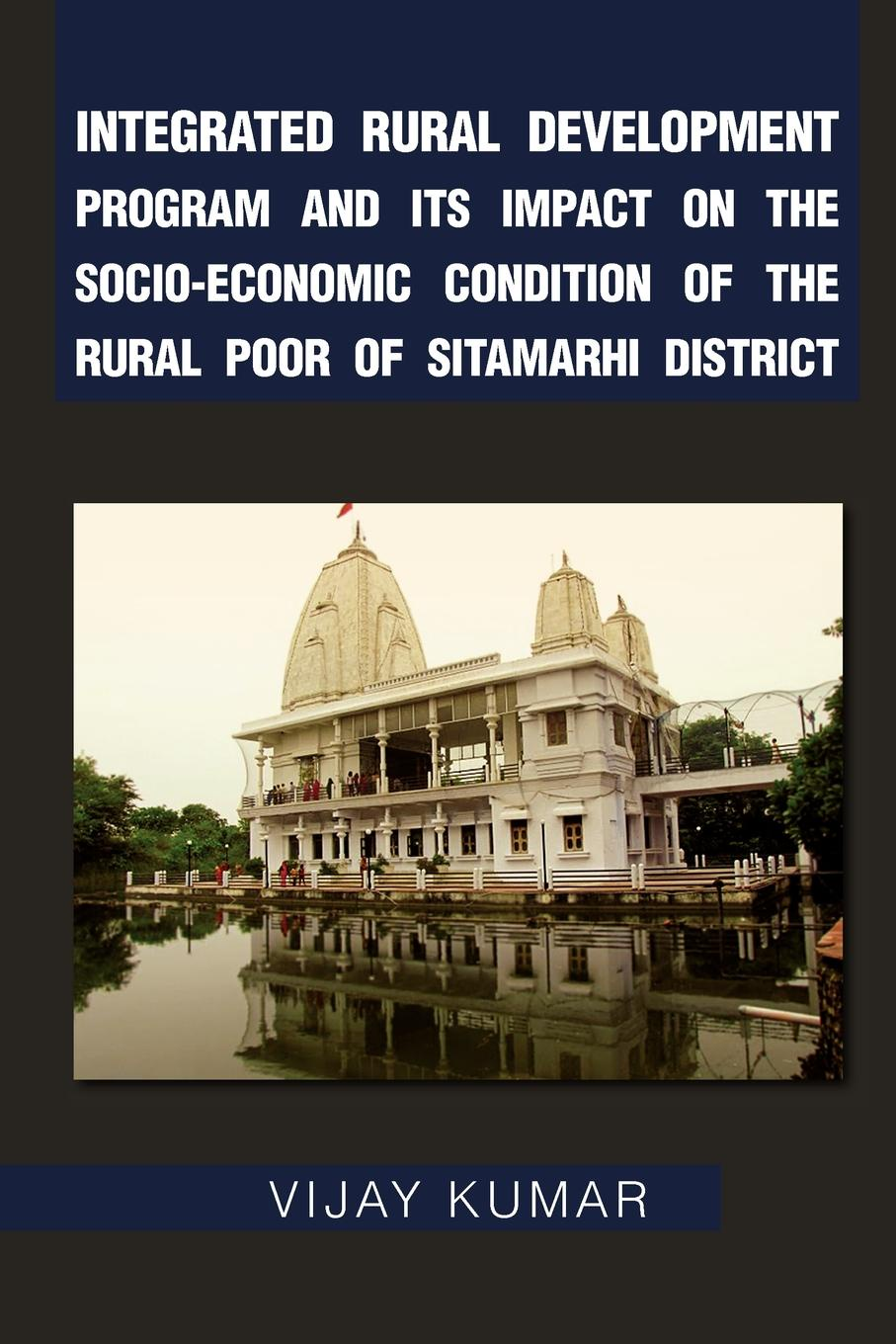 Vijay Kumar Integrated Rural Development Program and Its Impact on the Socio-Economic Condition of the Rural Poor of Sitamarhi District socio economic determinants of performance of smes