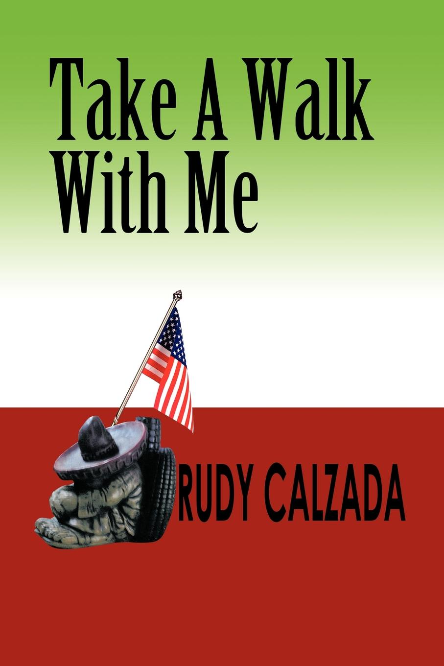 Rudy Calzada Take a Walk with Me