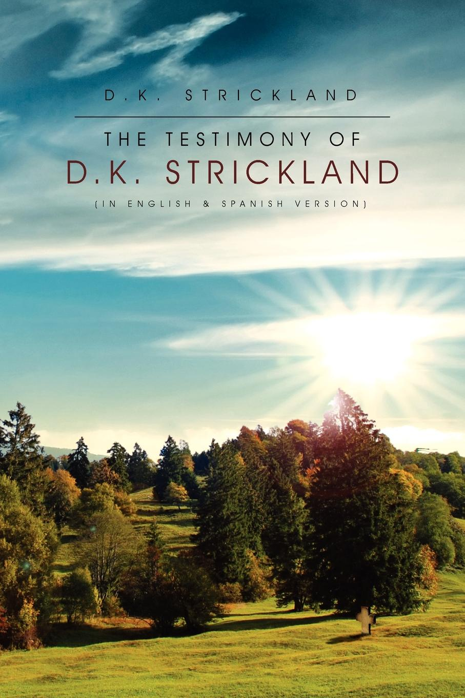 D. K. Strickland The Testimony of D.K. Strickland все цены