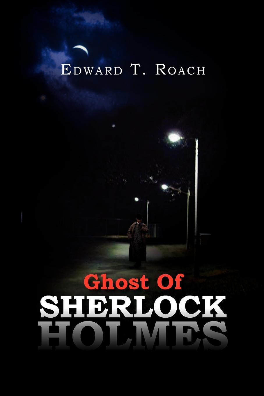 Edward T. Roach Ghost of Sherlock Holmes