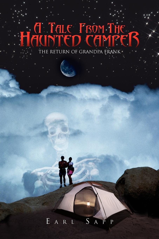 Earl Sapp A Tale from the Haunted Camper. The Return of Grandpa Frank a l o e the haunted room a tale
