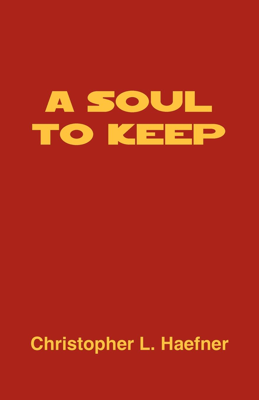 лучшая цена Christopher L. Haefner A Soul to Keep