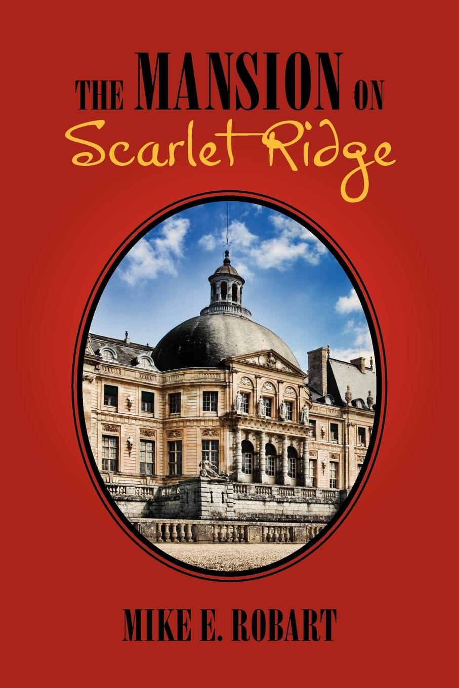 Mike E. Robart The Mansion on Scarlet Ridge the scarlet bride