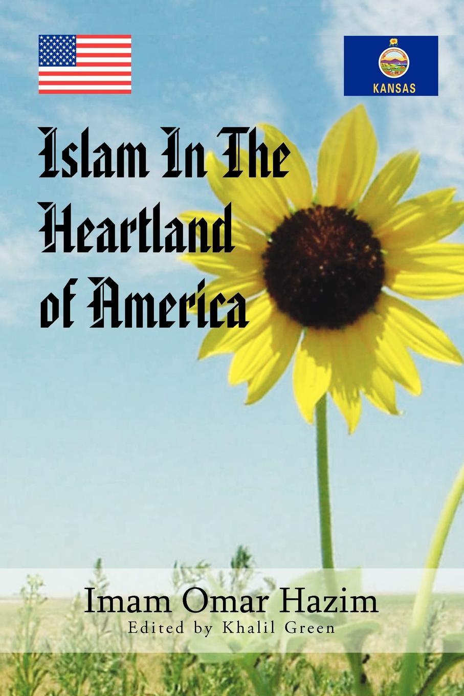 Фото - Imam Omar Hazim Islam in the Heartland of America stanley w beesley vietnam the heartland remembers