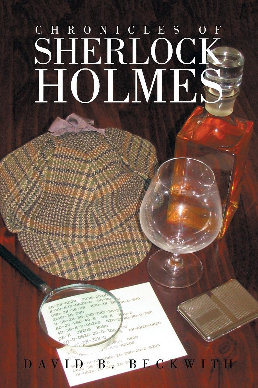 David B. Beckwith Chronicles of Sherlock Holmes