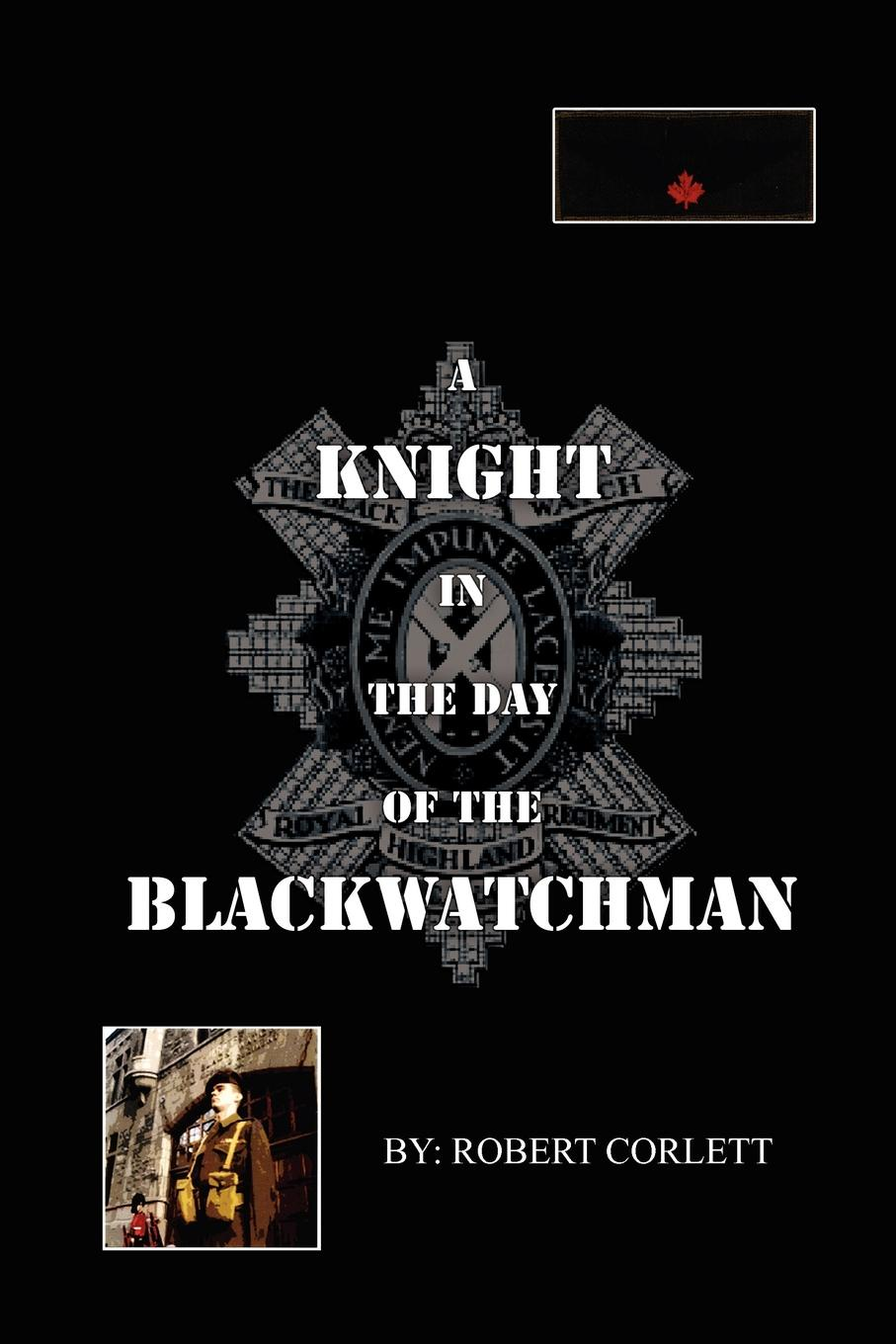 Robert Corlett A Knight in the Day of the Blackwatchman bird robert montgomery calavar or the knight of the conquest a romance of mexico