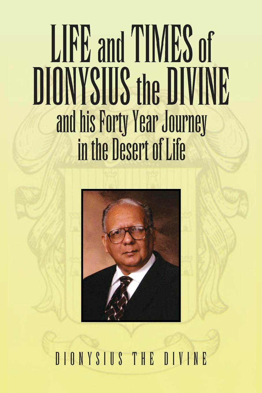 Dionysius The Divine Life and Times of Dionysius the Divine. And His Forty Year Journey in the Desert of Life enid starkie petrus borel the lycanthrope the life and times