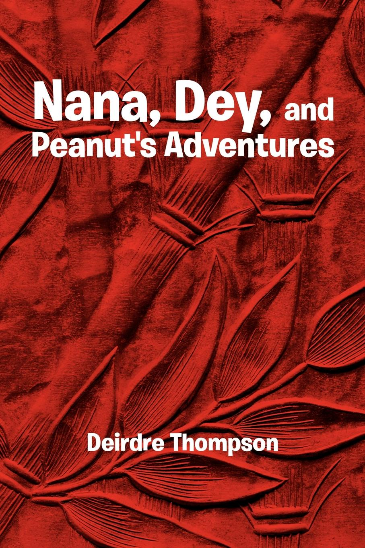 Deirdre Thompson Nana, Dey, and Peanut's Adventures p dey and sanjay kumar mandal spintronics for beginners