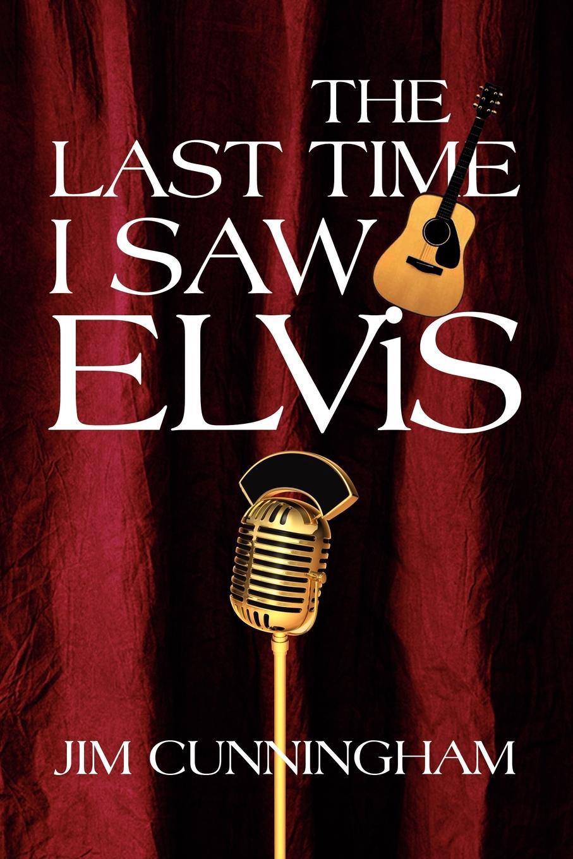Jim Cunningham The Last Time I Saw Elvis