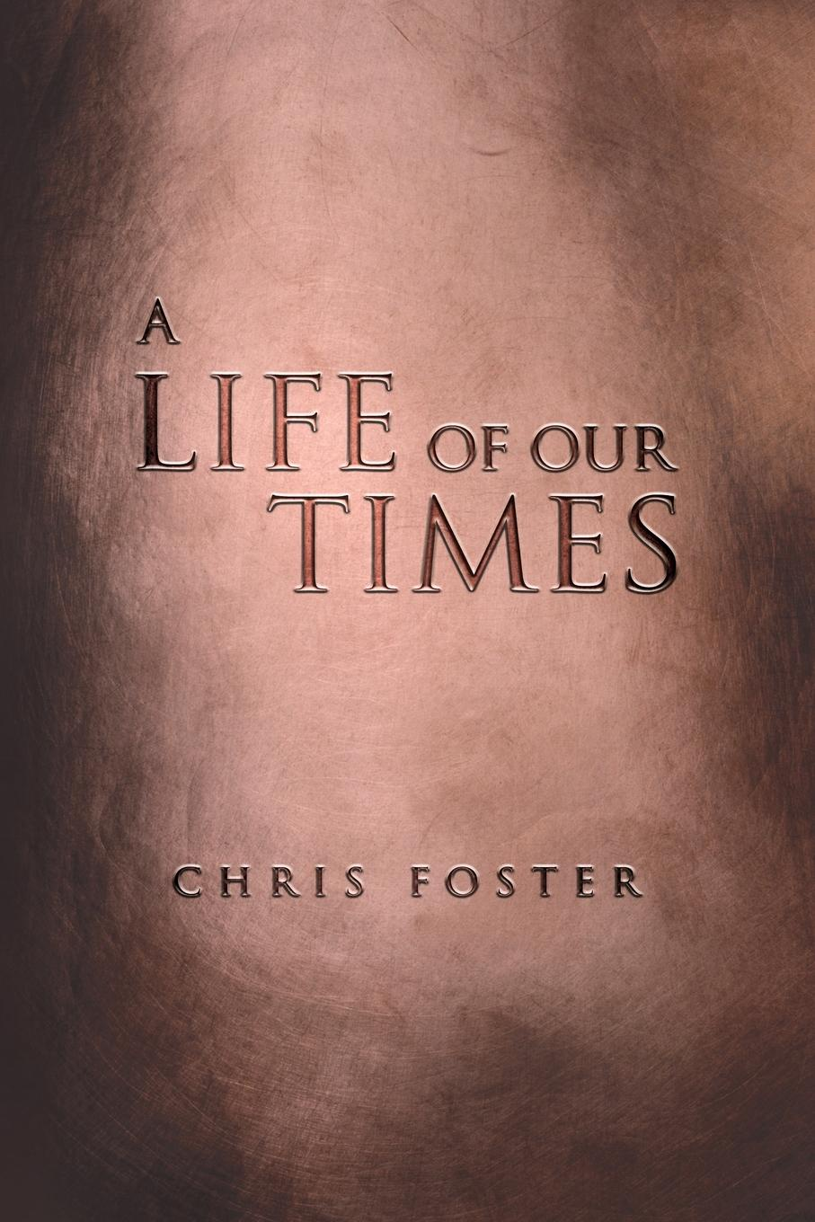 Chris Foster A Life of Our Times