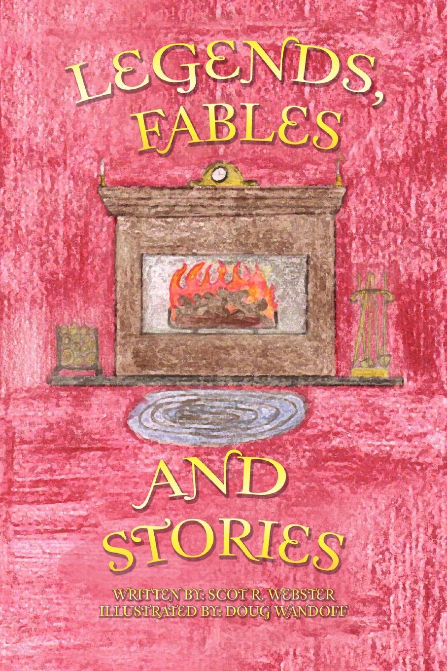 Scot R. Webster Legends, Fables, and Stories цена 2017