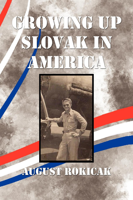 August Rokicak Growing Up Slovak in America цена и фото