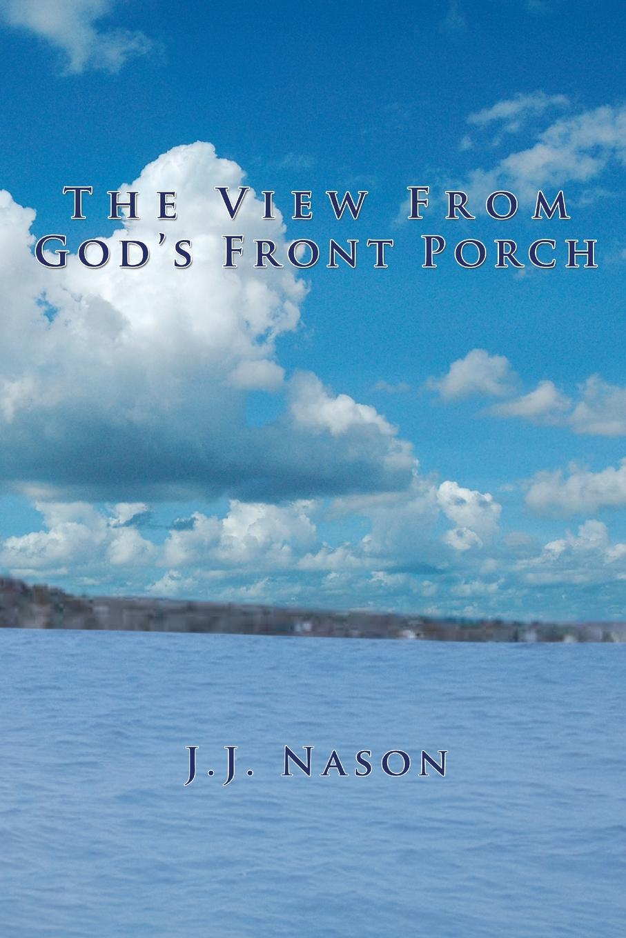 J. J. Nason The View from God's Front Porch robert wood my front porch view