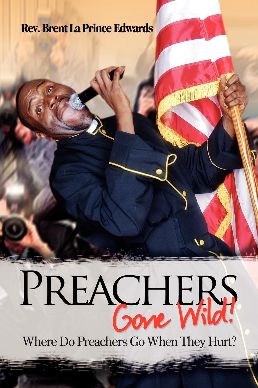цена Rev Brent La Prince Edwards Preachers Gone Wild!. Where Do Preachers Go When They Hurt? онлайн в 2017 году