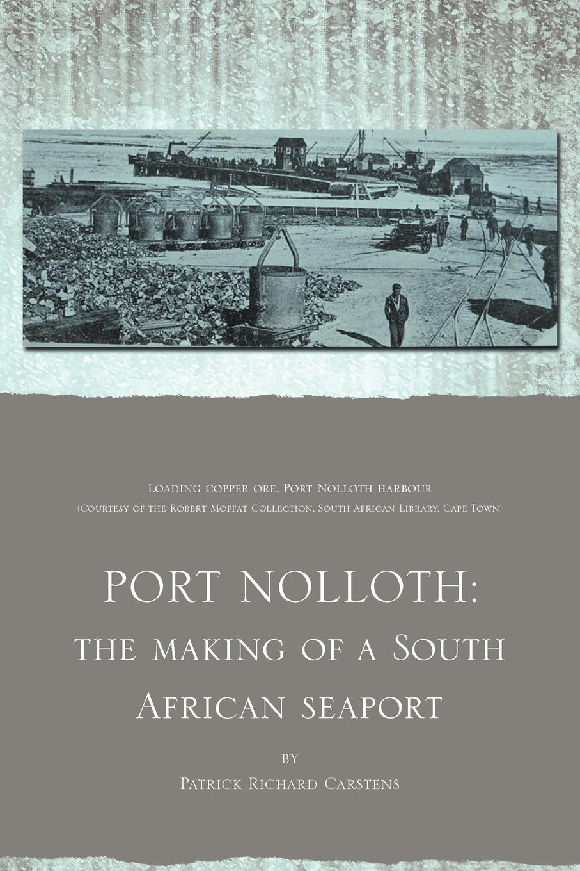 Patrick Richard Carstens Port Nolloth. The Making of a South African Seaport: The Making of a South African Seaport lady sarah wilson south african memories social warlike