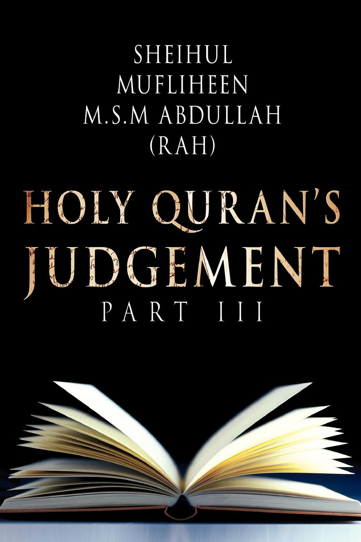 Sheihul Mufliheen M.S.M Abdullah Holy Qurans Judgement Part - III