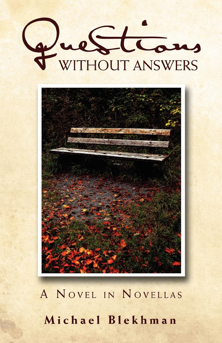 Michael Blekhman Questions Without Answers. A Novel in Novellas prinnie mccourt questions no answers