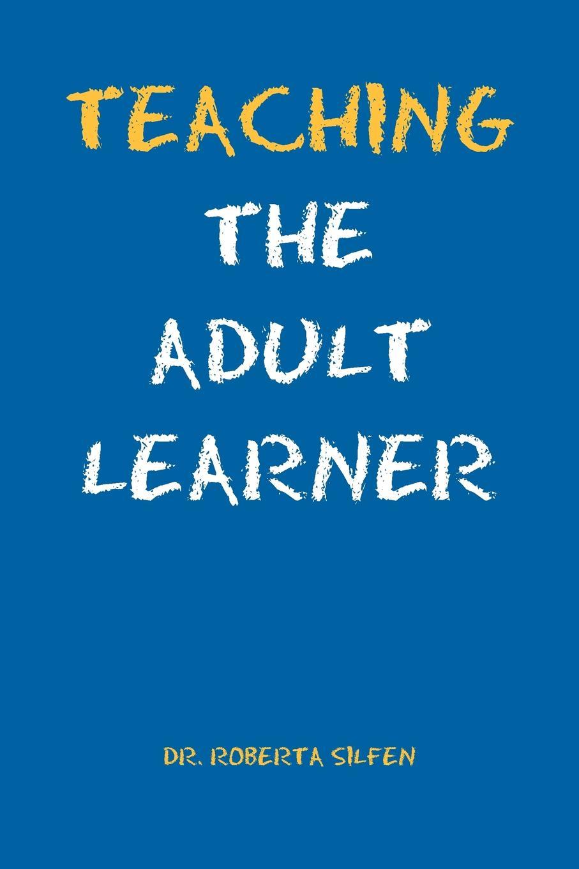 Roberta Ed D. Silfen Teaching the Adult Learner