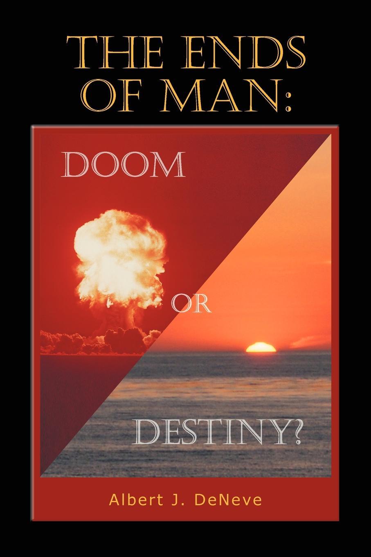 Albert J. DeNeve THE ENDS OF MAN. DOOM OR DESTINY?: DOOM OR DESTINY? все цены