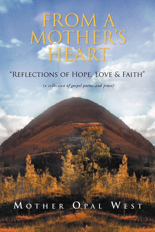 Opal West Opal's Gospel Poems. A Reflection Of Hope, Love And Faith karyl j leslie rays of hope poems of faith and inspiration