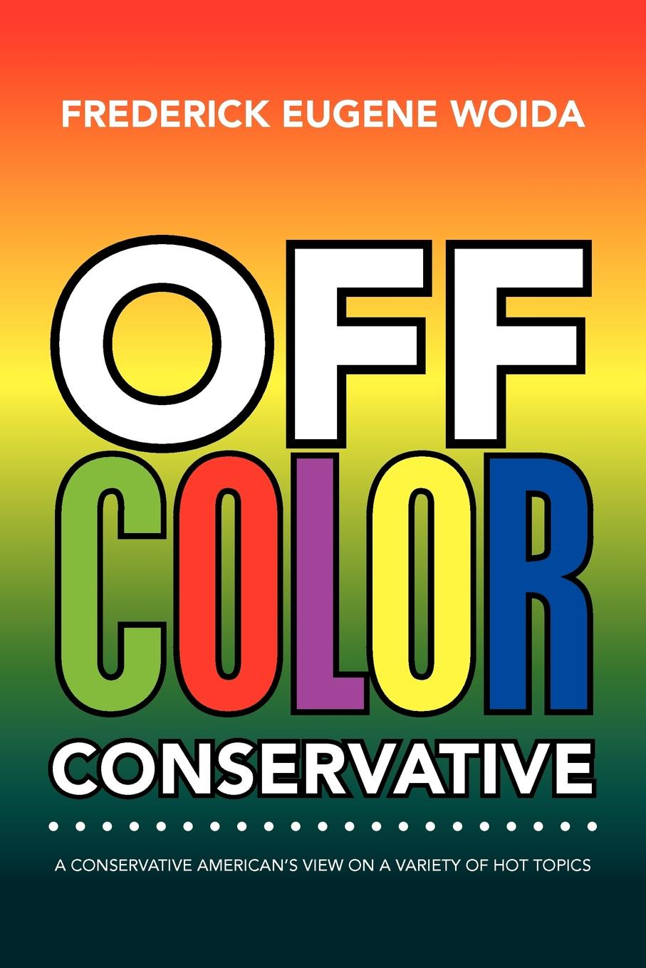 Frederick Eugene Woida Off Color Conservative. A Conservative American's View on a Variety of Hot Topics fashionable women s off the shoulder pure color skinny dress