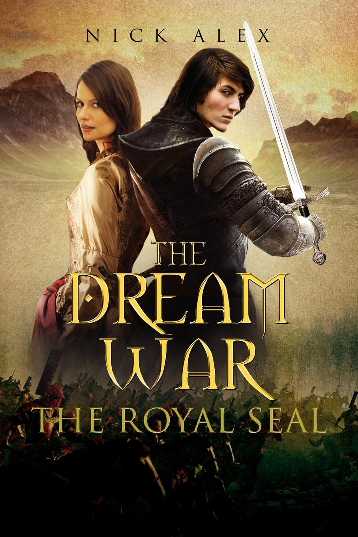 Nick Alex The Dream War. Book One the Royal Seal robert james warner the island of eden volume 2 book 3 the one year war book 4 the eva queen and book 5 zaurelle s war