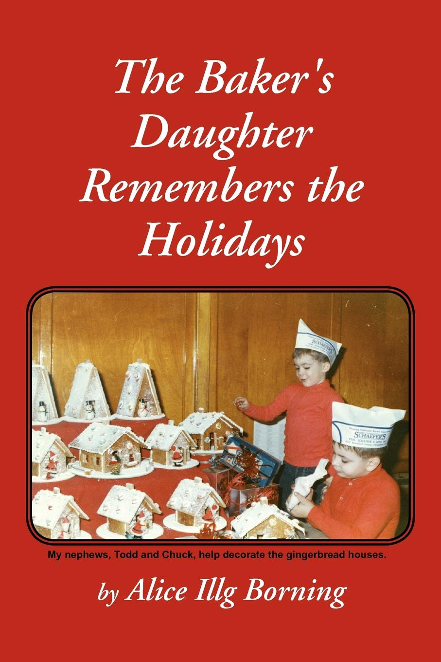 Фото - Alice Illg Borning The Baker's Daughter Remembers the Holidays stanley w beesley vietnam the heartland remembers
