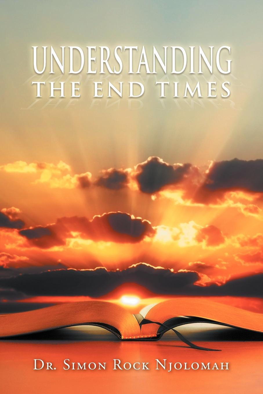 Simon Rock Njolomah Understanding the End Times the end times