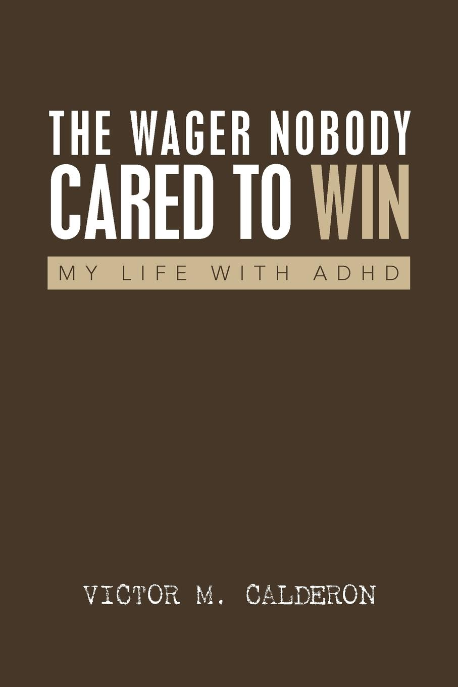 Victor M. Calderon The Wager Nobody Cared to Win. My Life with ADHD marguerite kaye the captain s wicked wager
