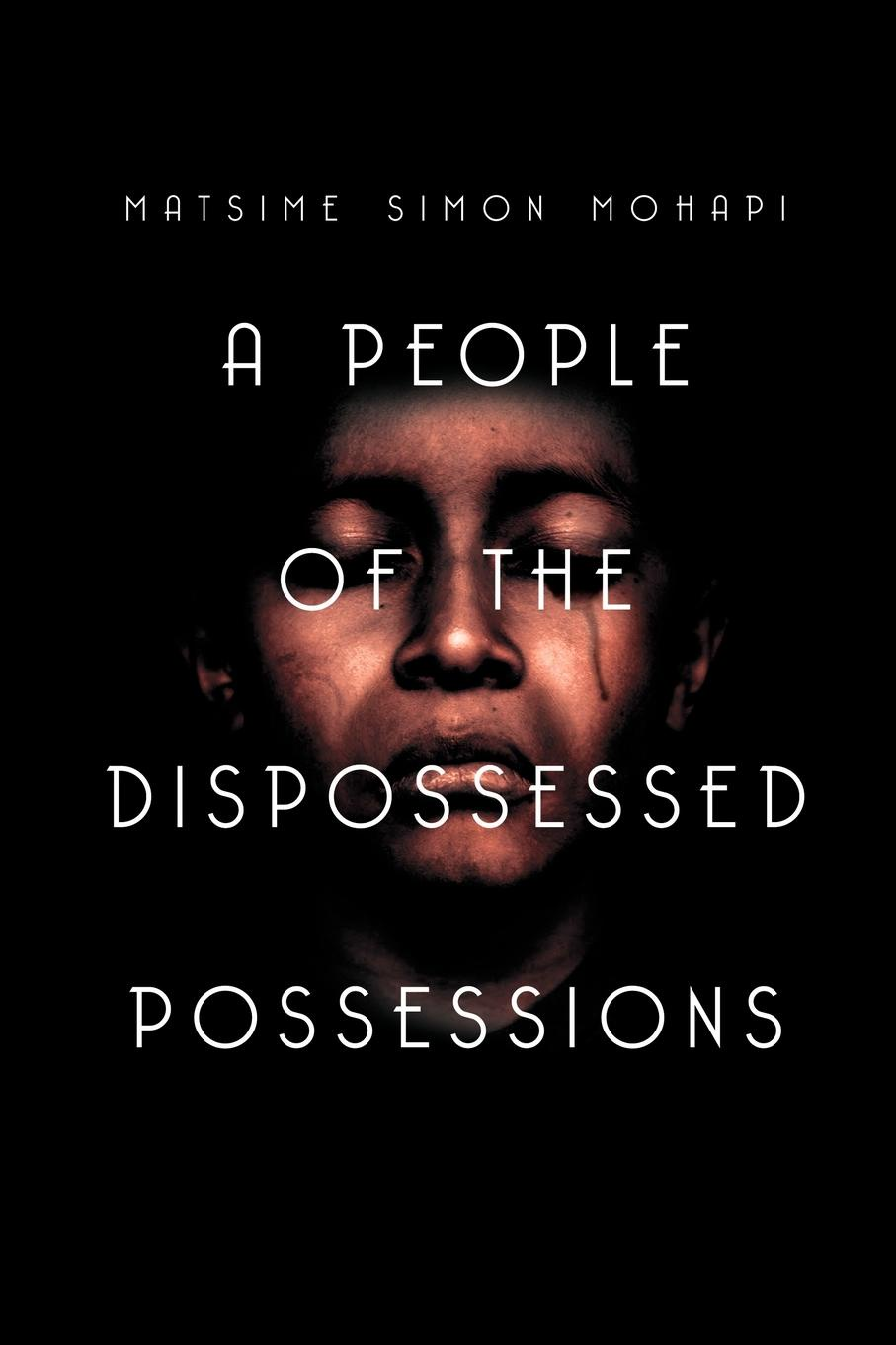 Matsime Simon Mohapi A People of the Dispossessed Possessions. S O U T H A F R I C a цены