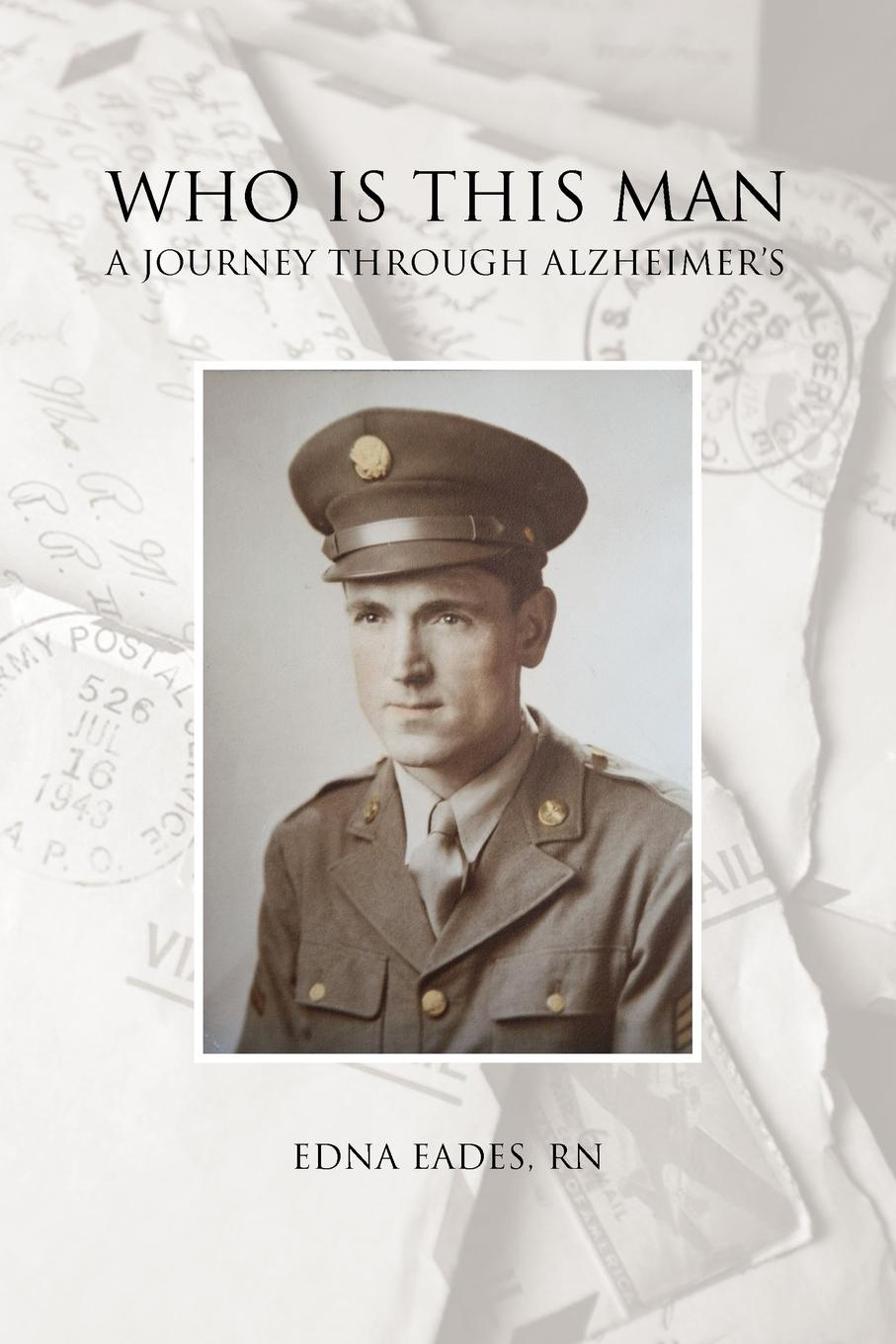 Edna Eades R. N. Who Is This Man. A Journey Through Alzheimers