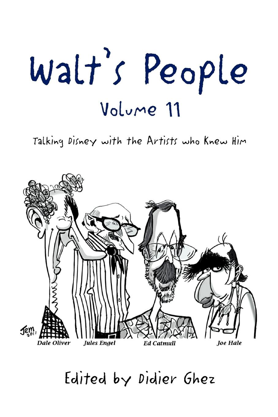 Edited by Didier Ghez Walts People - Volume 11. Talking Disney with the Artists who Knew Him