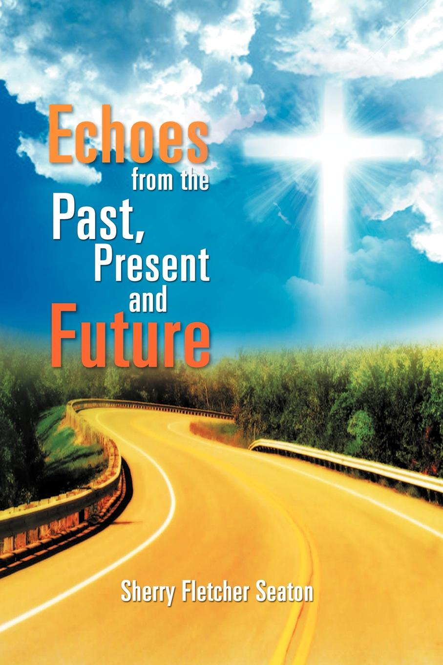 Sherry Fletcher Seaton Echoes from the Past, Present and Future anastasia novykh predictions of the future and truth about the past and the present