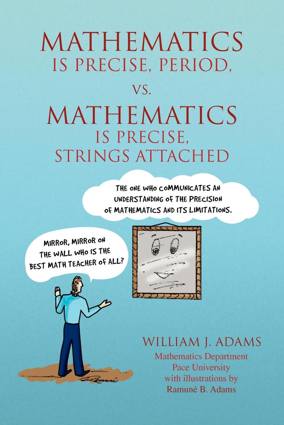 William J. Adams Math Is Precise, Period, vs. Math Is Precise, Strings Attached